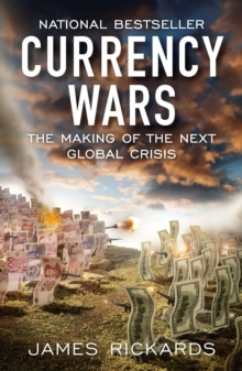 Currency Wars : The Making of the Next Global Crisis, Paperback Book