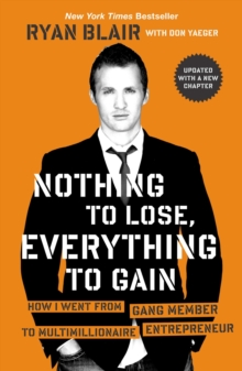 Nothing to Lose, Everything to Gain : How I Went from Gang Member to Multimillionaire Entrepreneur, Paperback Book