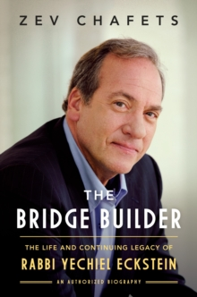 The Bridge Builder : The Life and Legacy of Rabbi Yechiel Eckstein, Hardback Book
