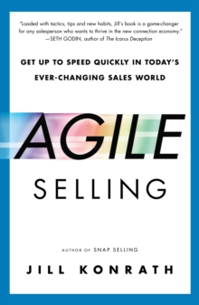 Agile Selling : Get Up to Speed Quickly in Today's Ever-Changing Sales World, Paperback Book