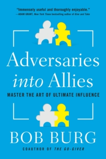 Adversaries into Allies : Win People Over Without Manipulation or Coercion, Paperback Book