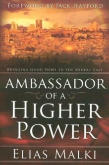 Ambassador of a Higher Power : Bringing Good News to the Middle East, Paperback Book