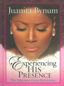 Experiencing His Presence : The Threshing Floor Devotional, Hardback Book