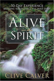 Alive in the Spirit : 50-day Experience, Bringing You Closer to the Holy Spirit, Paperback Book