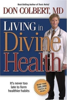 Living in Divine Health : It's Never Too Late to Get on the Road to Healthier Habits, Paperback Book