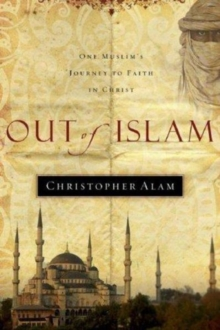 Out of Islam : One Muslim's Journey to Faith in Christ, Paperback Book