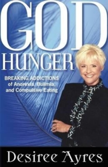 God Hunger : Breaking Addictions of Anorexia, Bulimia and Compulsive Eating, Paperback Book