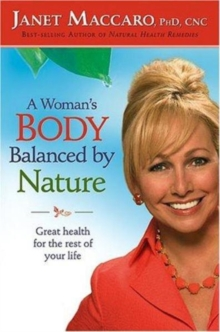 A Woman's Body Balanced by Nature : Great Health for the Rest of Your Life, Hardback Book