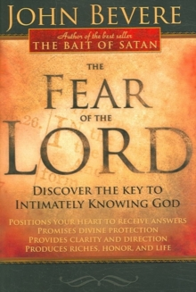 The Fear of the Lord : Discover the Key to Intimately Knowing God, Paperback Book