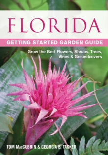 Florida Getting Started Garden Guide : Grow the Best Flowers, Shrubs, Trees, Vines & Groundcovers, Paperback / softback Book