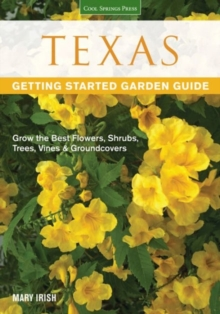 Texas Getting Started Garden Guide : Grow the Best Flowers, Shrubs, Trees, Vines & Groundcovers, Paperback / softback Book