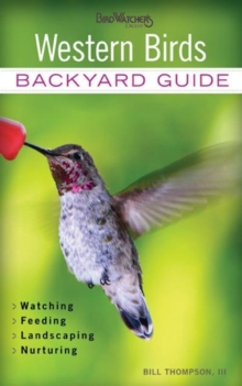 Western Birds : Backyard Guide - Watching - Feeding - Landscaping - Nurturing - Montana, Wyoming, Colorado, Arizona, New, Paperback / softback Book
