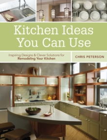 Kitchen Ideas You Can Use : Inspiring Designs & Clever Solutions for Remodeling Your Kitchen, Paperback / softback Book