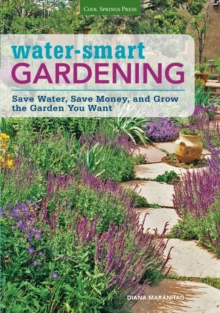 Water-Smart Gardening : Save Water, Save Money, and Grow the Garden You Want, Paperback / softback Book