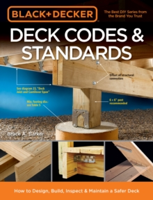 Black & Decker Deck Codes & Standards : How to Design, Build, Inspect & Maintain a Safer Deck, Paperback / softback Book
