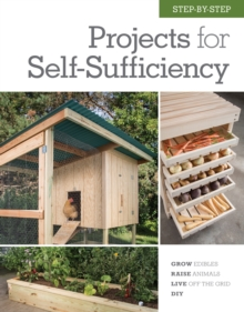 Step-by-Step Projects for Self-Sufficiency : Grow Edibles * Raise Animals * Live Off the Grid * DIY, Hardback Book