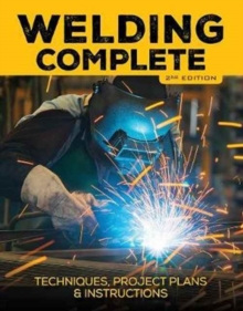 Welding Complete, 2nd Edition : Techniques, Project Plans & Instructions, Hardback Book