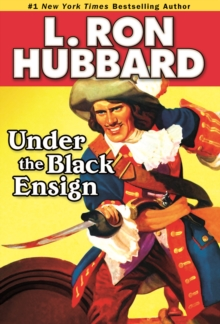 Under the Black Ensign : A Pirate Adventure of Loot, Love and War on the Open Seas, Paperback Book