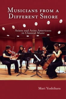 Musicians from a Different Shore : Asians and Asian Americans in Classical Music, Paperback / softback Book