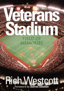 Veterans Stadium : Field Of Memories, Hardback Book