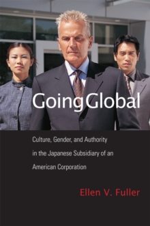 Going Global : Culture, Gender, and Authority in the Japanese Subsidiary of an American Corporation, Paperback Book