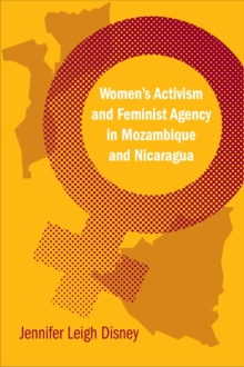 Women's Activism and Feminist Agency in Mozambique and Nicaragua, Paperback / softback Book