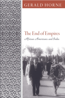 The End of Empires : African Americans and India, Paperback / softback Book
