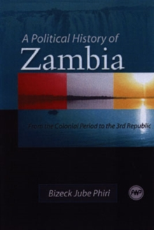A Political History Of Zambia : From the Colonial Period to the 3rd Republic, Paperback / softback Book