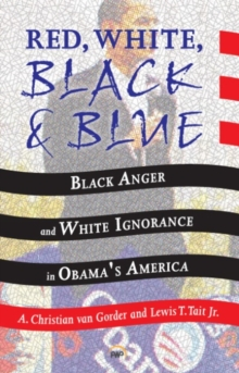 Red, White, Black And Blue : Black Anger and White Ignorance in Obama's America, Paperback / softback Book
