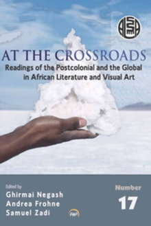 At the Crossroads : Readings of Postcolonial and the Global in African Literature and Visual Art, Paperback Book