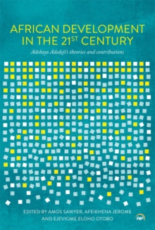 African Development In The 21st Century : Adebayo Adedeji's Theories and Contributions, Paperback Book