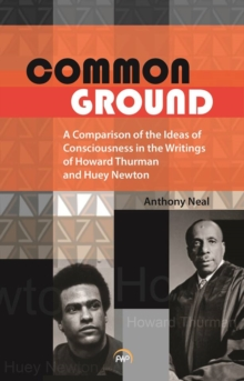 Common Ground : A Comparison of the Ideas of Consciousness in the Writings of Howard W.Thurman and Huey P.Newton, Paperback Book