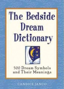 The Bedside Dream Dictionary : 500 Dream Symbols and Their Meanings, Paperback / softback Book