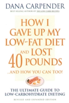 How I Gave Up My Low-Fat Diet and Lost 40 Pounds..and How You Can Too : The Ultimate Guide to Low-Carbohydrate Dieting, Paperback Book