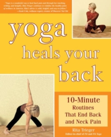 Yoga Heals Your Back : 10-minute Routines That End Back and Neck Pain, Paperback Book