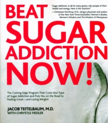 Beat Sugar Addiction Now! : The Cutting-Edge Program That Cures Your Type of Sugar Addiction and Puts You on the Road to Feeling Great - and Losing Weight!, Paperback / softback Book