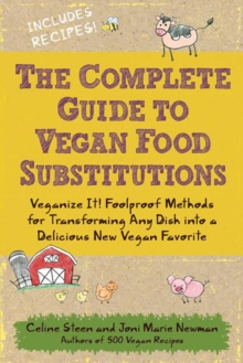 The Complete Guide to Vegan Food Substitutions : Foolproof Methods for Transforming Any Dish into a Delicious New Vegan Favorite, Paperback Book