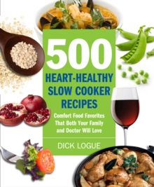 500 Heart-Healthy Slow Cooker Recipes : Comfort Food Favorites That Both Your Family and Doctor Will Love, Paperback / softback Book