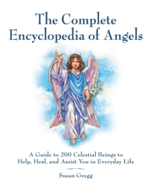 The Complete Encyclopedia of Angels : A Guide to 200 Celestial Beings to Help, Heal, and Assist You in Everyday Life, Paperback / softback Book