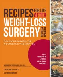 Recipes for Life After Weight-Loss Surgery, Revised and Updated : Delicious Dishes for Nourishing the New You and the Latest Information on Lower-Bmi Gastric Banding Procedures, Paperback / softback Book