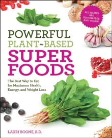 Powerful Plant-based Superfoods : The Best Way to Eat for Maximum Health, Energy, and Weight Loss, Paperback Book