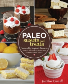Paleo Sweets and Treats : Seasonally Inspired Desserts That Let You Have Your Cake and Your Paleo Lifestyle, Too, Paperback Book