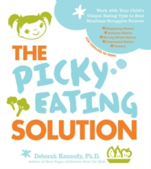 The Picky Eating Solution : Work with Your Child's Unique Eating Type to Beat Mealtime Struggles Forever, Paperback / softback Book