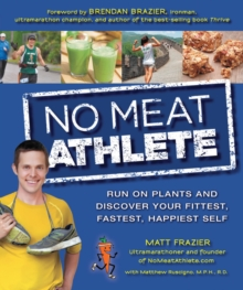 No Meat Athlete : Run on Plants and Discover Your Fittest, Fastest, Happiest Self, Paperback Book