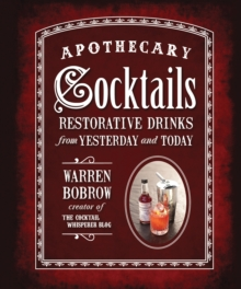 Apothecary Cocktails : Restorative Drinks from Yesterday and Today, Spiral bound Book