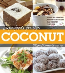 Superfoods for Life, Coconut : - Reduce Inflammation - Improve Heart Health - Heal Digestion - 75 Recipes, Paperback / softback Book
