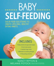 Baby Self-Feeding : Solutions for Introducing Purees and Solids to Create Lifelong, Healthy Eating Habits, Paperback / softback Book