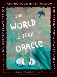 The World is Your Oracle : Divinatory Practices for Tapping Your Inner Wisdom and Getting the Answers You Need, Paperback / softback Book