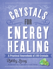 Crystals for Energy Healing : A Practical Sourcebook of 100 Crystals, Hardback Book