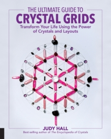 The Ultimate Guide to Crystal Grids : Transform Your Life Using the Power of Crystals and Layouts, Paperback / softback Book